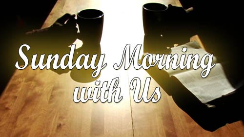 Sunday Morning with Us